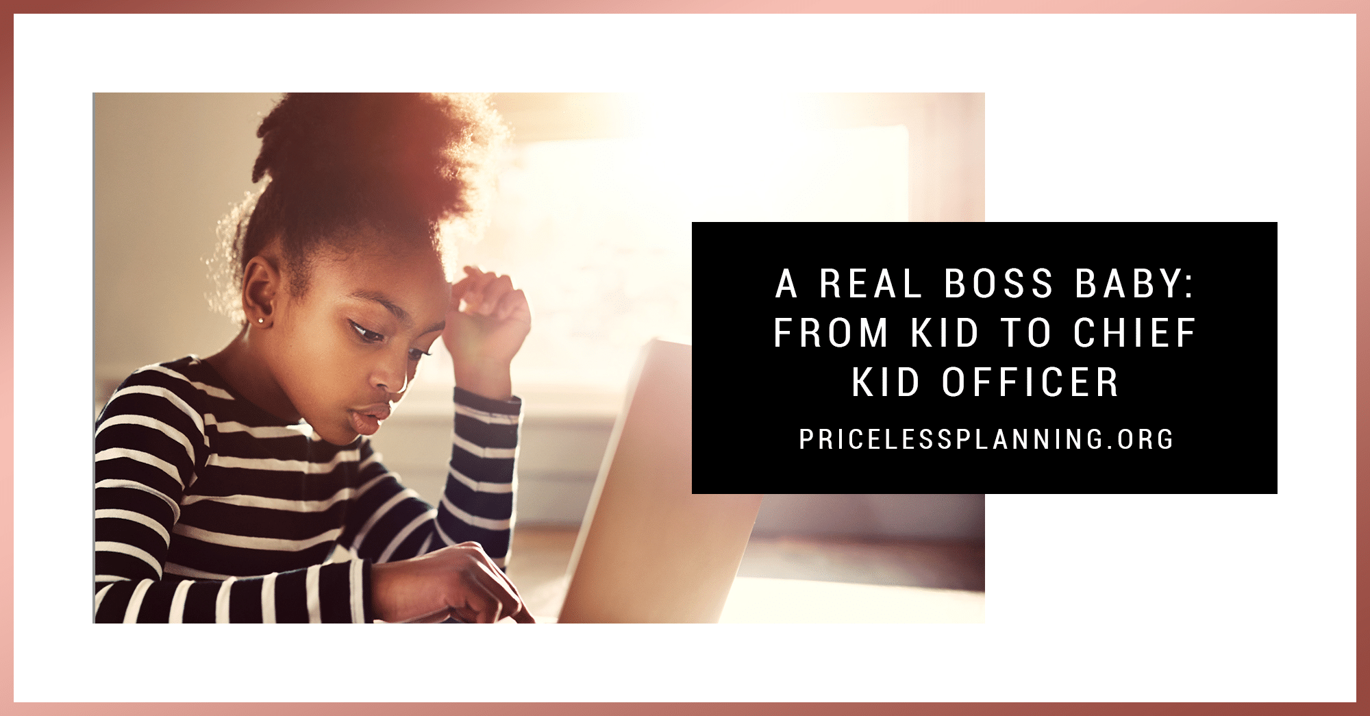 A Real Boss Baby: From Kid to Chief Kid Officer - Priceless Planning