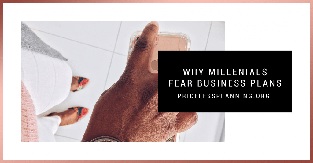 Why Millenials Fear Business Plans - Priceless Planning